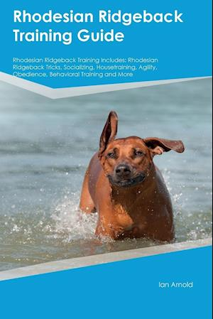Bog, hæftet Rhodesian Ridgeback Training Guide Rhodesian Ridgeback Training Includes: Rhodesian Ridgeback Tricks, Socializing, Housetraining, Agility, Obedience, af Dominic Oliver