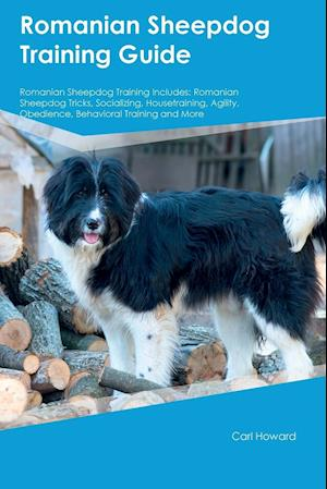 Bog, hæftet Romanian Sheepdog Training Guide Romanian Sheepdog Training Includes: Romanian Sheepdog Tricks, Socializing, Housetraining, Agility, Obedience, Behavi af Adrian Ince