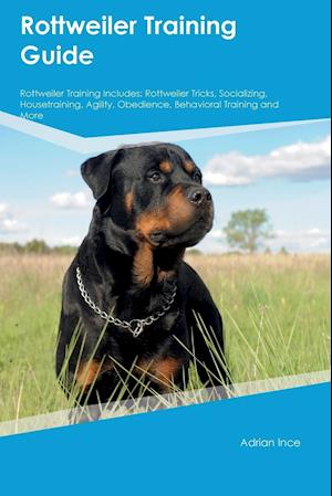 Bog, hæftet Rottweiler Training Guide Rottweiler Training Includes: Rottweiler Tricks, Socializing, Housetraining, Agility, Obedience, Behavioral Training and Mor af Trevor Jackson