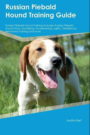 Bog, hæftet Russian Piebald Hound Training Guide Russian Piebald Hound Training Includes: Russian Piebald Hound Tricks, Socializing, Housetraining, Agility, Obedi af Oliver Abraham