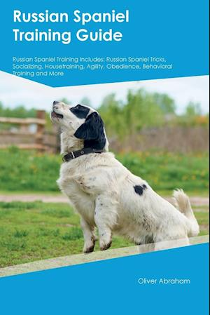Bog, hæftet Russian Spaniel Training Guide Russian Spaniel Training Includes: Russian Spaniel Tricks, Socializing, Housetraining, Agility, Obedience, Behavioral T af Oliver Graham