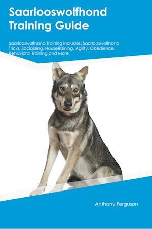 Bog, hæftet Saarlooswolfhond Training Guide Saarlooswolfhond Training Includes: Saarlooswolfhond Tricks, Socializing, Housetraining, Agility, Obedience, Behaviora af Owen Gray