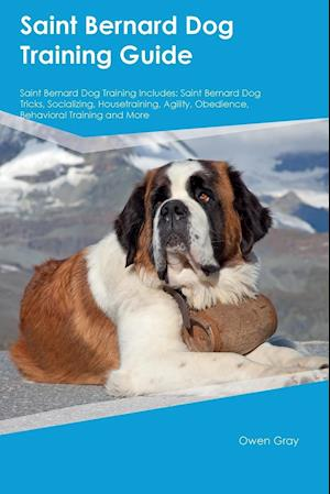 Bog, hæftet Saint Bernard Dog Training Guide Saint Bernard Dog Training Includes: Saint Bernard Dog Tricks, Socializing, Housetraining, Agility, Obedience, Behavi af Gordon Davies