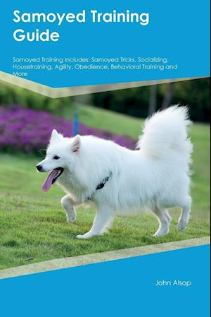Bog, hæftet Samoyed Training Guide Samoyed Training Includes: Samoyed Tricks, Socializing, Housetraining, Agility, Obedience, Behavioral Training and More af Edward Butler