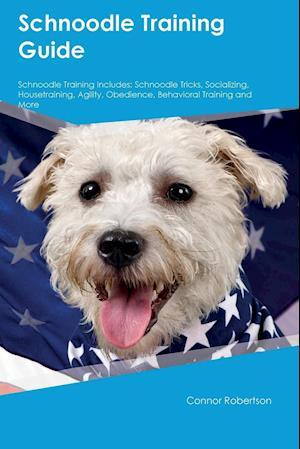 Bog, hæftet Schnoodle Training Guide Schnoodle Training Includes: Schnoodle Tricks, Socializing, Housetraining, Agility, Obedience, Behavioral Training and More af Carl Underwood