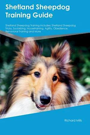 Bog, hæftet Shetland Sheepdog Training Guide Shetland Sheepdog Training Includes: Shetland Sheepdog Tricks, Socializing, Housetraining, Agility, Obedience, Behavi af Jonathan Black