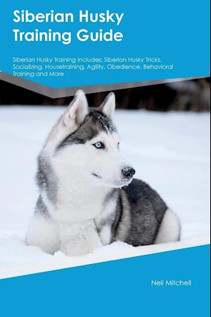 Bog, hæftet Siberian Husky Training Guide Siberian Husky Training Includes: Siberian Husky Tricks, Socializing, Housetraining, Agility, Obedience, Behavioral Trai af Ian Watson