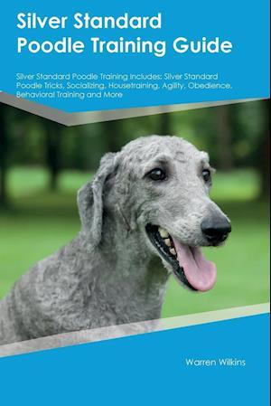 Bog, hæftet Silver Standard Poodle Training Guide Silver Standard Poodle Training Includes: Silver Standard Poodle Tricks, Socializing, Housetraining, Agility, Ob af Dylan Lambert