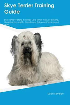Bog, hæftet Skye Terrier Training Guide Skye Terrier Training Includes: Skye Terrier Tricks, Socializing, Housetraining, Agility, Obedience, Behavioral Training a af Benjamin Jones