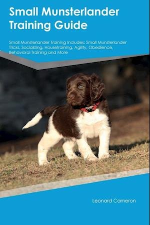 Bog, hæftet Small Munsterlander Training Guide Small Munsterlander Training Includes: Small Munsterlander Tricks, Socializing, Housetraining, Agility, Obedience, af Austin Peake