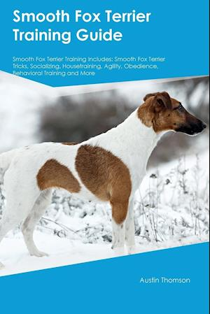Bog, hæftet Smooth Fox Terrier Training Guide Smooth Fox Terrier Training Includes: Smooth Fox Terrier Tricks, Socializing, Housetraining, Agility, Obedience, Beh af Harry Davidson