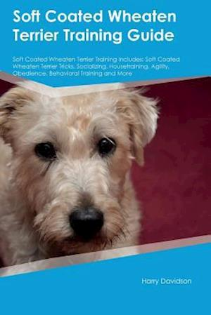 Bog, hæftet Soft Coated Wheaten Terrier Training Guide Soft Coated Wheaten Terrier Training Includes: Soft Coated Wheaten Terrier Tricks, Socializing, Housetraini af John Morgan