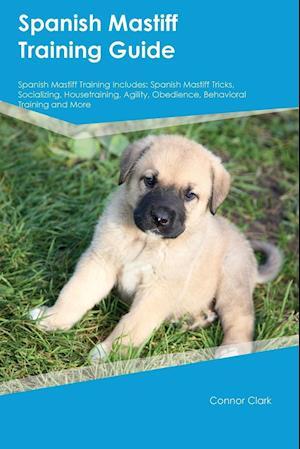 Bog, hæftet Spanish Mastiff Training Guide Spanish Mastiff Training Includes: Spanish Mastiff Tricks, Socializing, Housetraining, Agility, Obedience, Behavioral T af Evan Allan