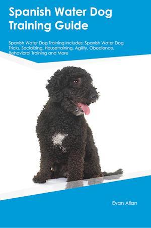 Spanish Water Dog Training Guide Spanish Water Dog Training Includes