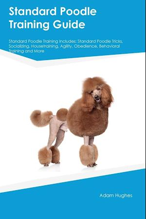 Bog, paperback Standard Poodle Training Guide Standard Poodle Training Includes af Joshua Hill