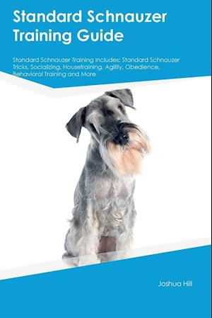 Bog, paperback Standard Schnauzer Training Guide Standard Schnauzer Training Includes af Matt Bell
