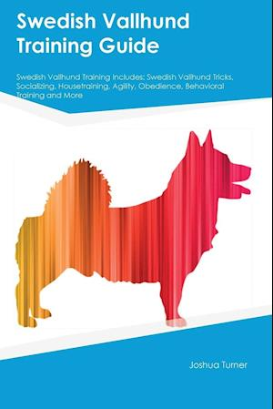 Bog, hæftet Swedish Vallhund Training Guide Swedish Vallhund Training Includes: Swedish Vallhund Tricks, Socializing, Housetraining, Agility, Obedience, Behaviora af Thomas Mills