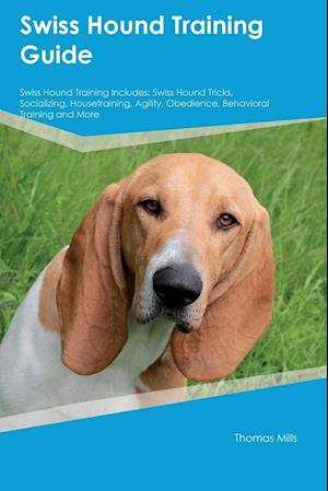 Bog, hæftet Swiss Hound Training Guide Swiss Hound Training Includes: Swiss Hound Tricks, Socializing, Housetraining, Agility, Obedience, Behavioral Training and af Sean Harris