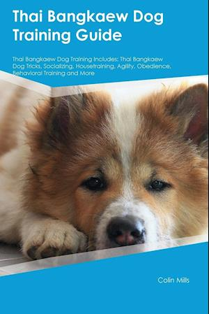 Bog, paperback Thai Bangkaew Dog Training Guide Thai Bangkaew Dog Training Includes af Liam Cornish