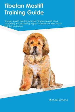 Tibetan Mastiff Training Guide Tibetan Mastiff Training Includes: Tibetan Mastiff Tricks, Socializing, Housetraining, Agility, Obedience, Behavioral T
