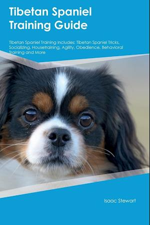 Bog, hæftet Tibetan Spaniel Training Guide Tibetan Spaniel Training Includes: Tibetan Spaniel Tricks, Socializing, Housetraining, Agility, Obedience, Behavioral T af Jake Clark