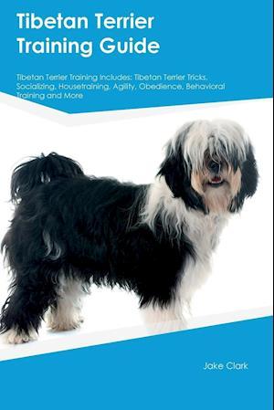 Tibetan Terrier Training Guide Tibetan Terrier Training Includes: Tibetan Terrier Tricks, Socializing, Housetraining, Agility, Obedience, Behavioral T