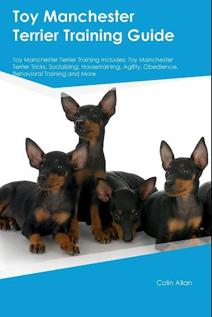 Bog, paperback Toy Manchester Terrier Training Guide Toy Manchester Terrier Training Includes af Colin Allan