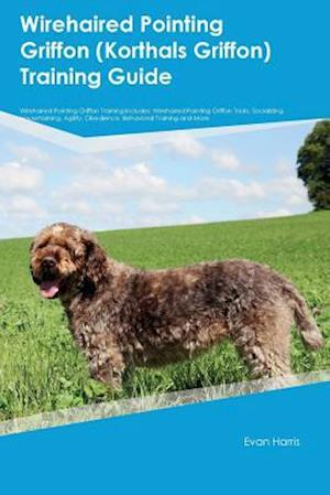 Bog, hæftet Wirehaired Pointing Griffon (Korthals Griffon) Training Guide Wirehaired Pointing Griffon Training Includes: Wirehaired Pointing Griffon Tricks, Socia af Evan Harris