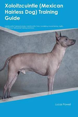Xoloitzcuintle (Mexican Hairless Dog) Training Guide Xoloitzcuintle Training Includes: Xoloitzcuintle Tricks, Socializing, Housetraining, Agility, Obe