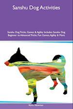 Sanshu Dog Activities Sanshu Dog Tricks, Games & Agility Includes: Sanshu Dog Beginner to Advanced Tricks, Fun Games, Agility & More