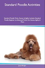 Standard Poodle Activities Standard Poodle Tricks, Games & Agility Includes: Standard Poodle Beginner to Advanced Tricks, Fun Games, Agility & More