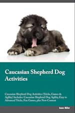 Caucasian Shepherd Dog Activities Caucasian Shepherd Dog Activities (Tricks, Games & Agility) Includes: Caucasian Shepherd Dog Agility, Easy to Advanc af Isaac Miller