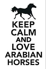Keep Calm & Love Arabian Horses Notebook & Journal. Productivity Work Planner & Idea Notepad