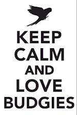 Keep Calm & Love Budgies Notebook & Journal. Productivity Work Planner & Idea Notepad