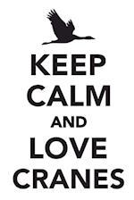 Keep Calm & Love Cranes Notebook & Journal. Productivity Work Planner & Idea Notepad