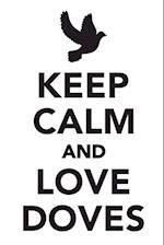 Keep Calm & Love Doves Notebook & Journal. Productivity Work Planner & Idea Notepad