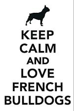 Keep Calm & Love French Bulldogs Notebook & Journal. Productivity Work Planner & Idea Notepad