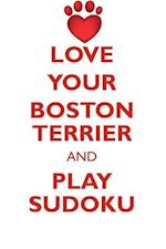Love Your Boston Terrier and Play Sudoku Boston Terrier Sudoku Level 1 of 15