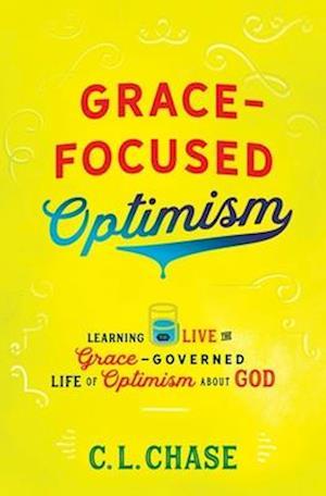 Bog, paperback Grace-Focused Optimism af C. L. Chase