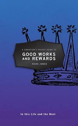 Bog, paperback A Christian's Pocket Guide to Good Works and Rewards af Mark Jones