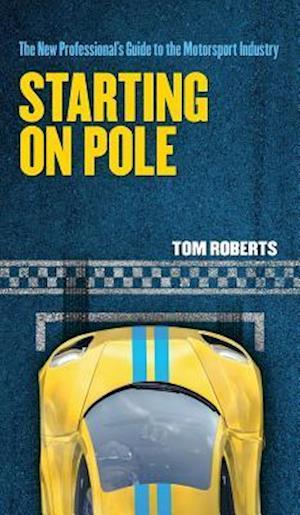 Bog, hardback Starting On Pole: The New Professional's Guide to the Motorsport Industry af Tom Roberts