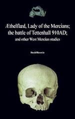Æthelflæd, Lady of the Mercians; the battle of Tettenhall 910AD; and other West Mercian studies.