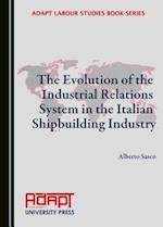 The Evolution of the Industrial Relations System in the Italian Shipbuilding Industry (Adapt Labour Studies Book Series)