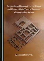 Archaeological Perspectives on Houses and Households in Third Millennium Mesopotamian Society
