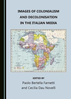 Images of Colonialism and Decolonisation in the Italian Media