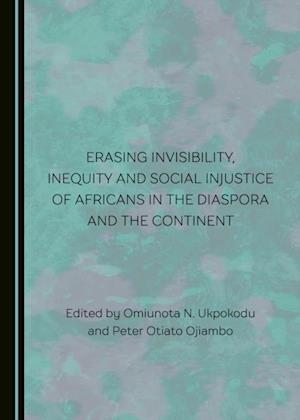 Erasing Invisibility, Inequity and Social Injustice of Africans in the Diaspora and the Continent