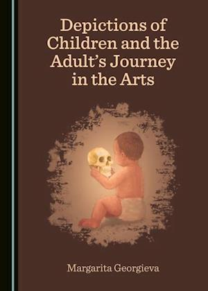 Depictions of Children and the Adult's Journey in the Arts af Margarita Georgieva