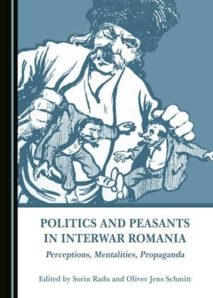 Politics and Peasants in Interwar Romania af None