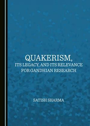Quakerism, Its Legacy, and Its Relevance for Gandhian Research