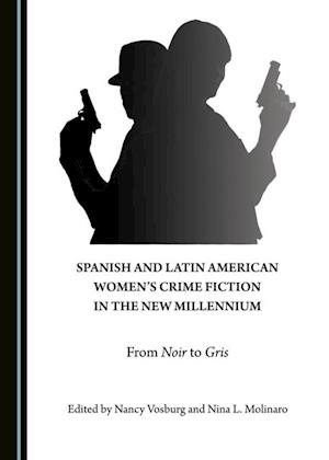 Spanish and Latin American Women's Crime Fiction in the New Millennium af None